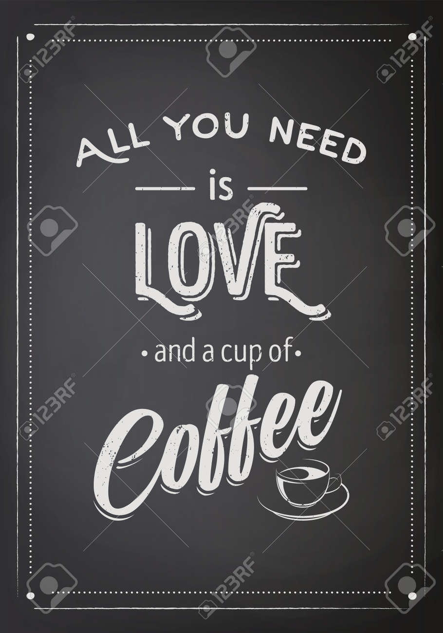 Vector Black Chalkboard, Typography Quote, Phrase about Coffee. All You Need is Love and a Cup of Coffee. Vintage Placard, Banner, Design Template for Coffee Shop, Cafe, Restaurant. Breakfast Concept - 173413531