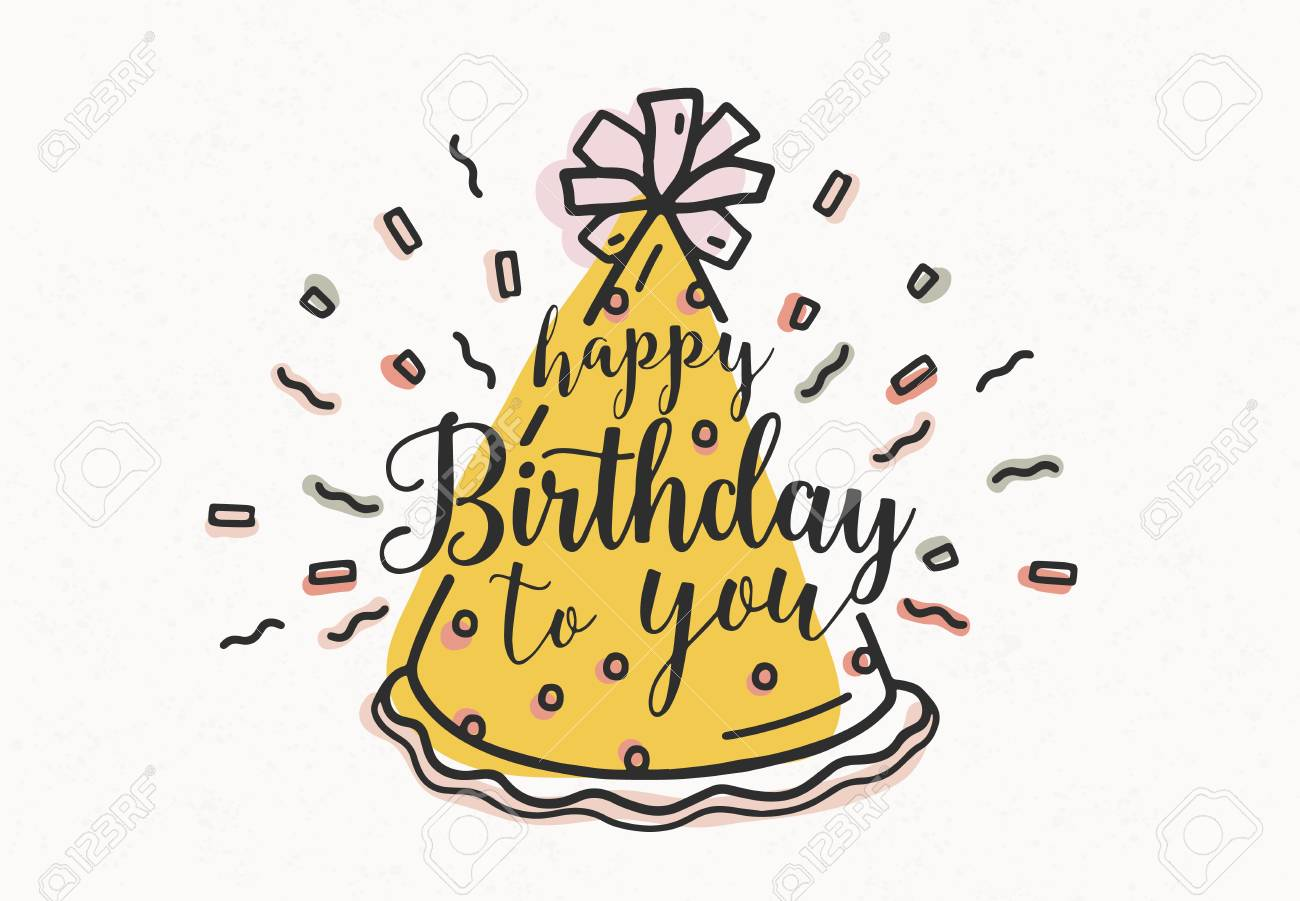 Happy Birthday To You wish handwritten with cursive font and decorated with cone party hat and confetti. Hand drawn decorative vector illustration for festive greeting card, postcard, invitation - 105111224