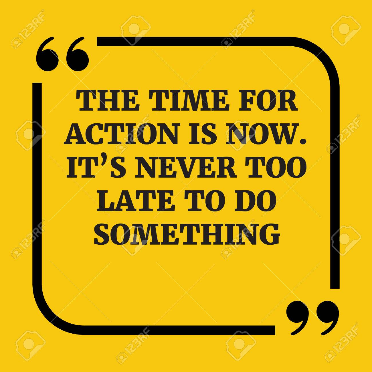 Motivational Quotethe Time For Action Is Now Its Never Too