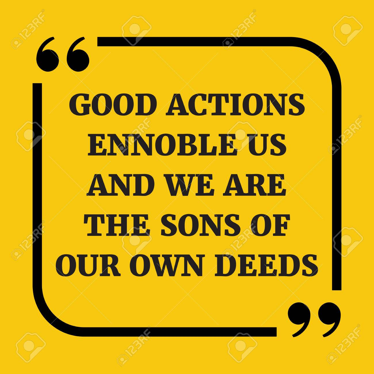 Motivational Quote Good Actions Ennoble Us And We Are The Sons