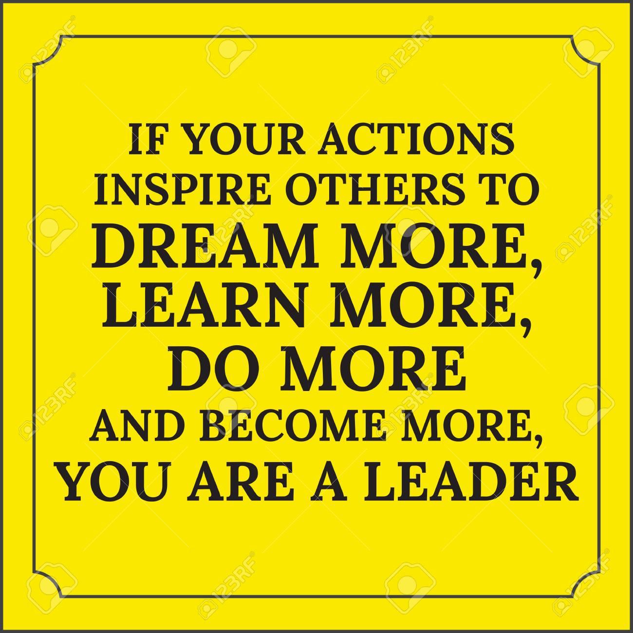 Cita Motivacional Si Sus Acciones Inspiran A Otros A Soñar Más Aprender Más Hacer Más Y Ser Más Usted Es Un Líder Aislado Sobre Fondo Amarillo