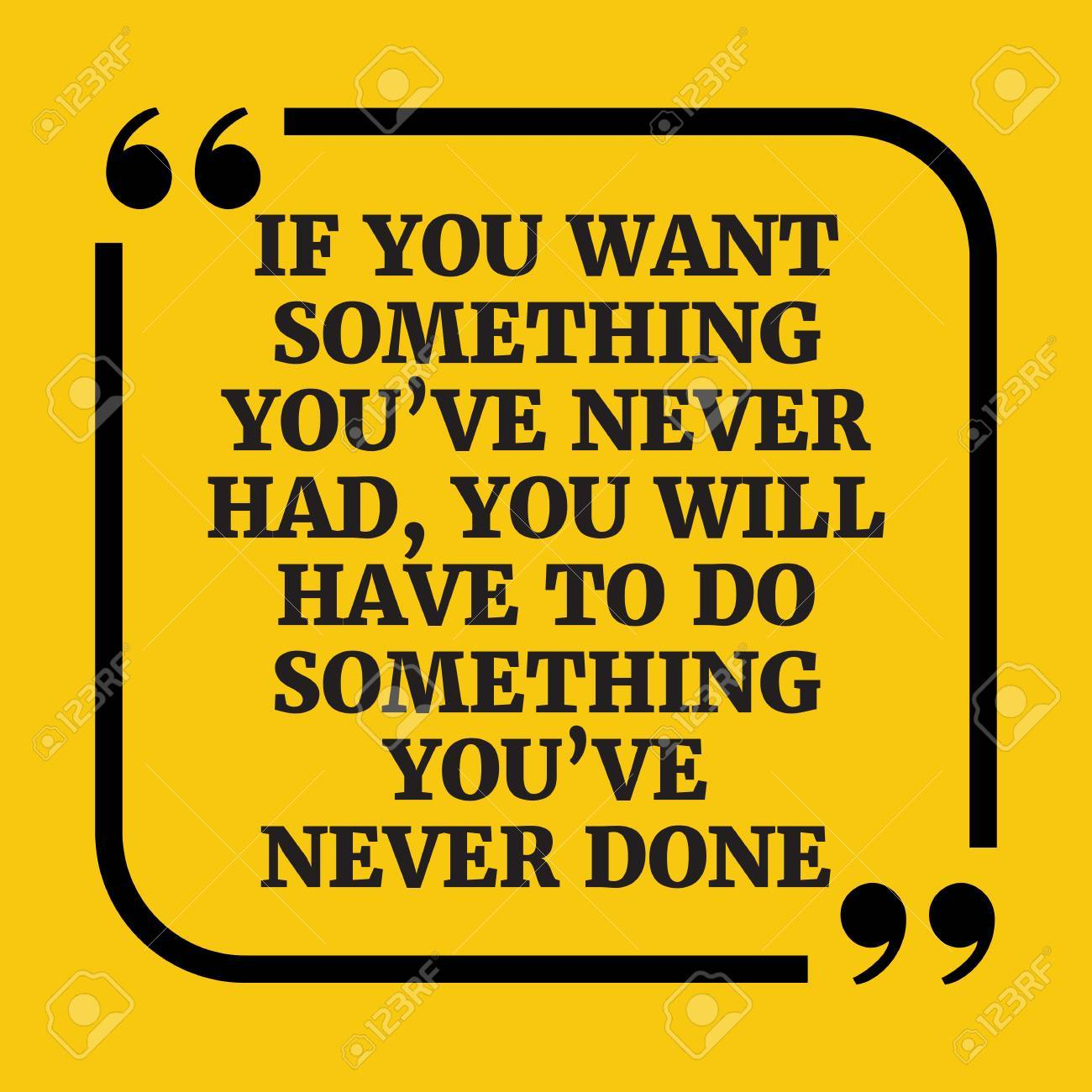 Motivational Quote If You Want Something Youve Never Had You