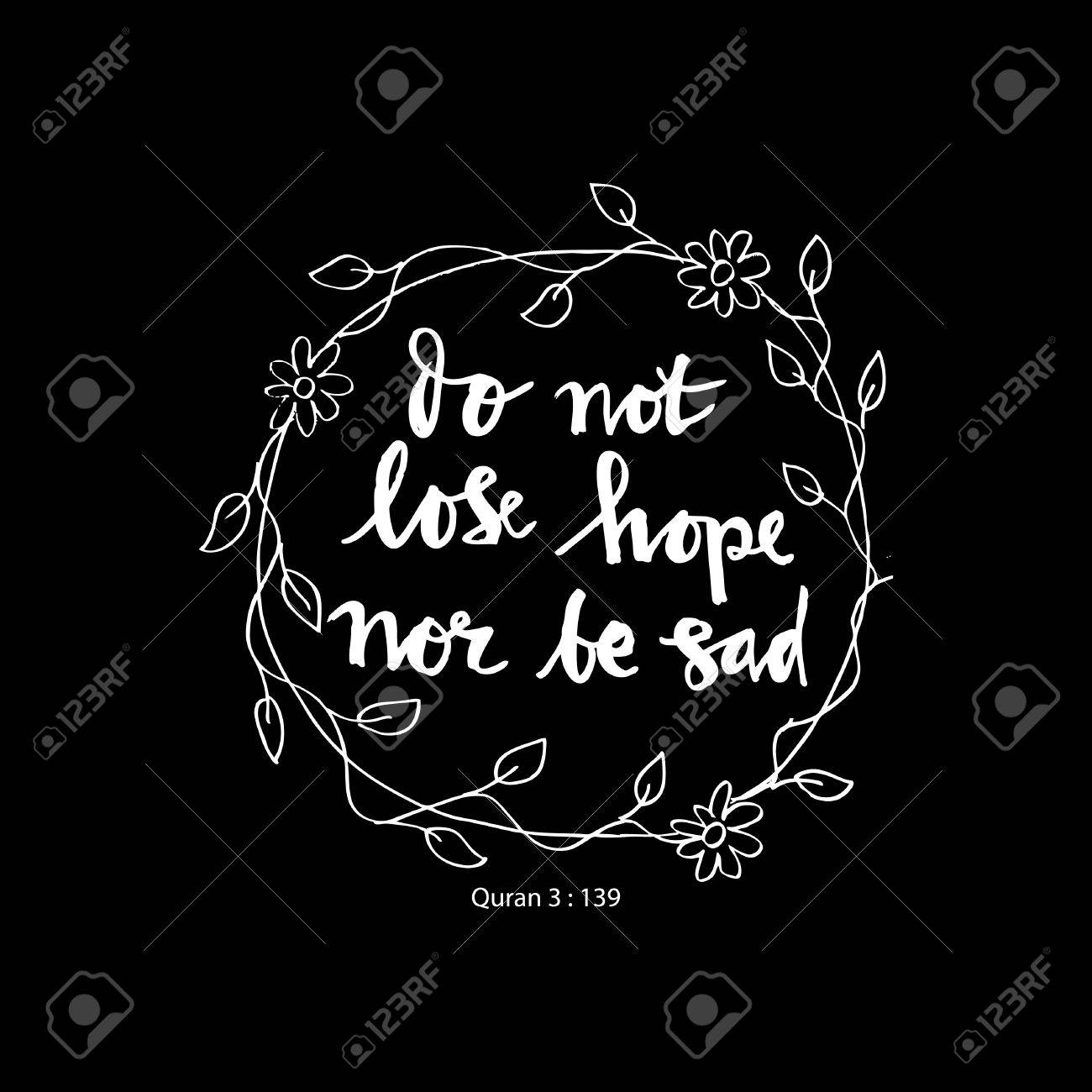 Quotes Quran Do Not Lose Hope Nor Be Sadislamic Quran Quoteshand Lettering