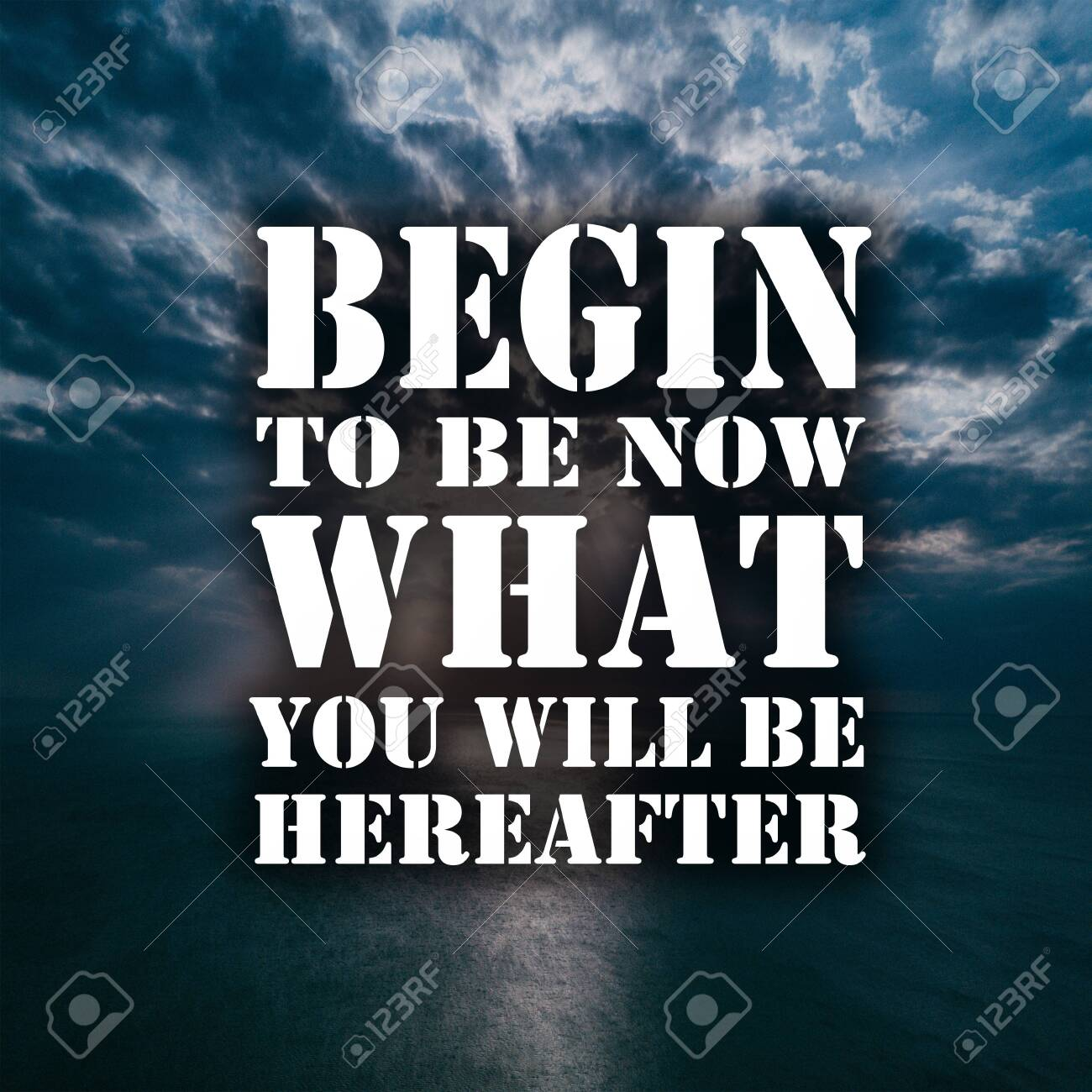 Inspirational Quotes Begin to be now what you will be hereafter,..