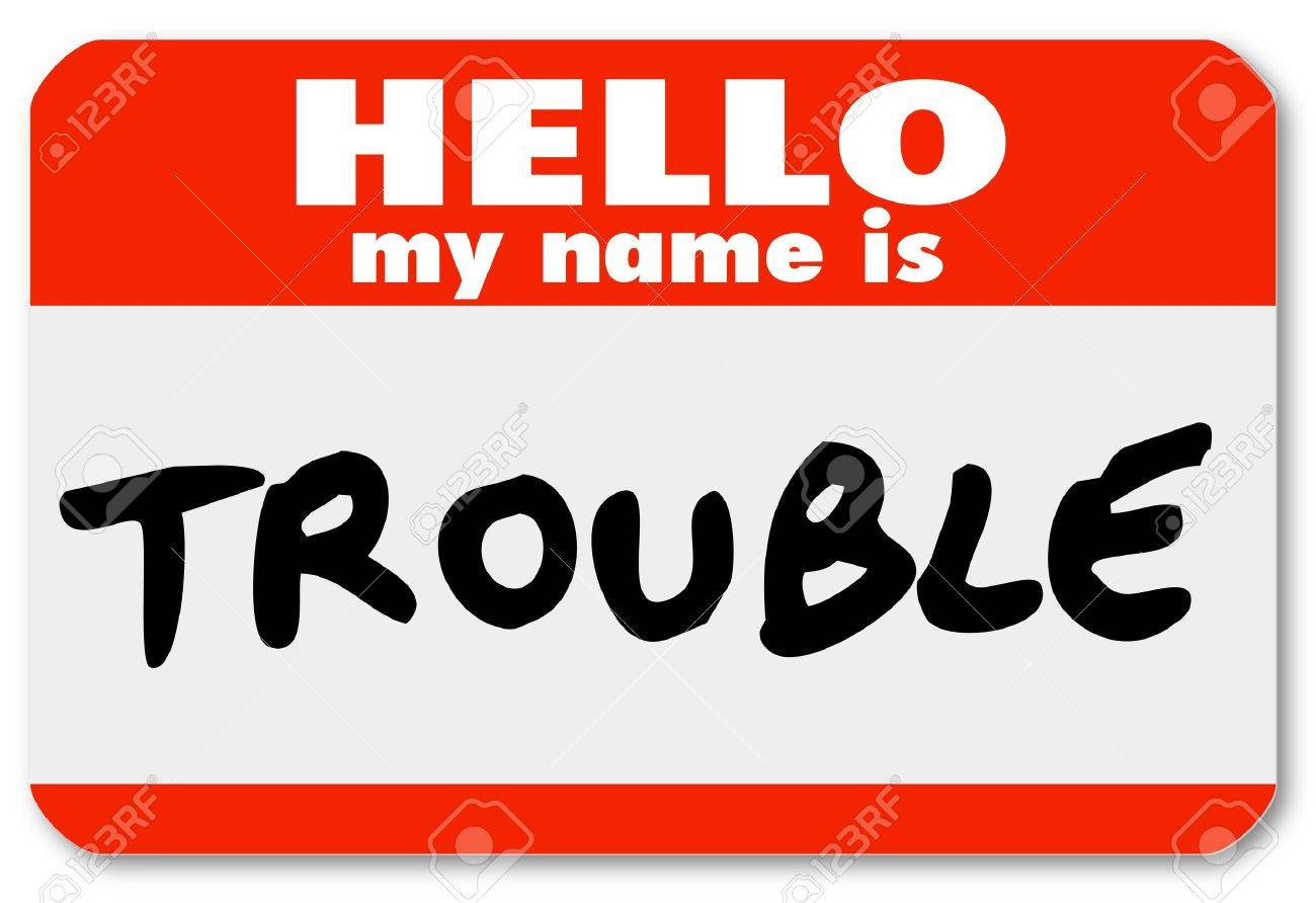 a namtag sticker with the words hello my name is trouble
