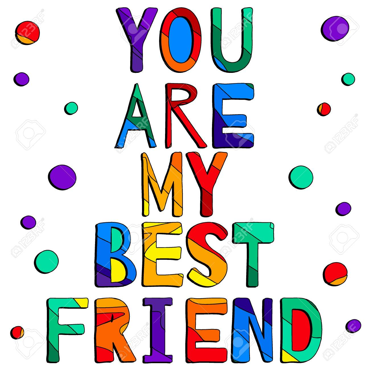 You are my best friend. Cute multicolored inscription and circles. Bright contrast letters. The inscription for banners, posters and prints on clothing (T-shirts). - 144710109