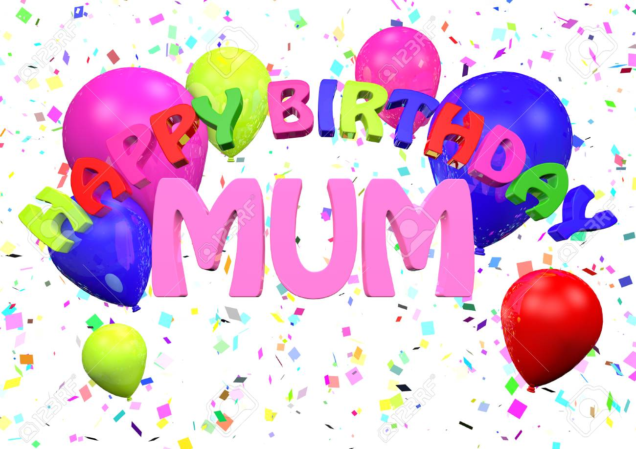 Happy Birthday Mum 3d Render Stock Photo Picture And Royalty Free Image Image 102280319
