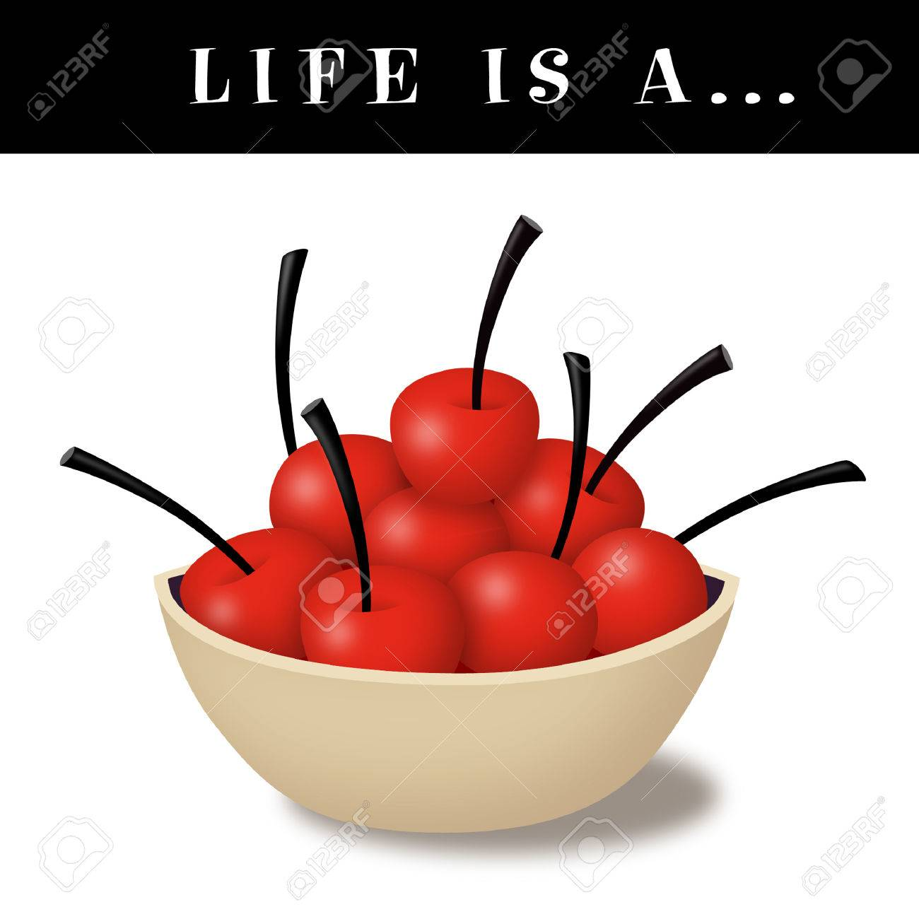 Life is a bowl of cherries with text. - 44494486