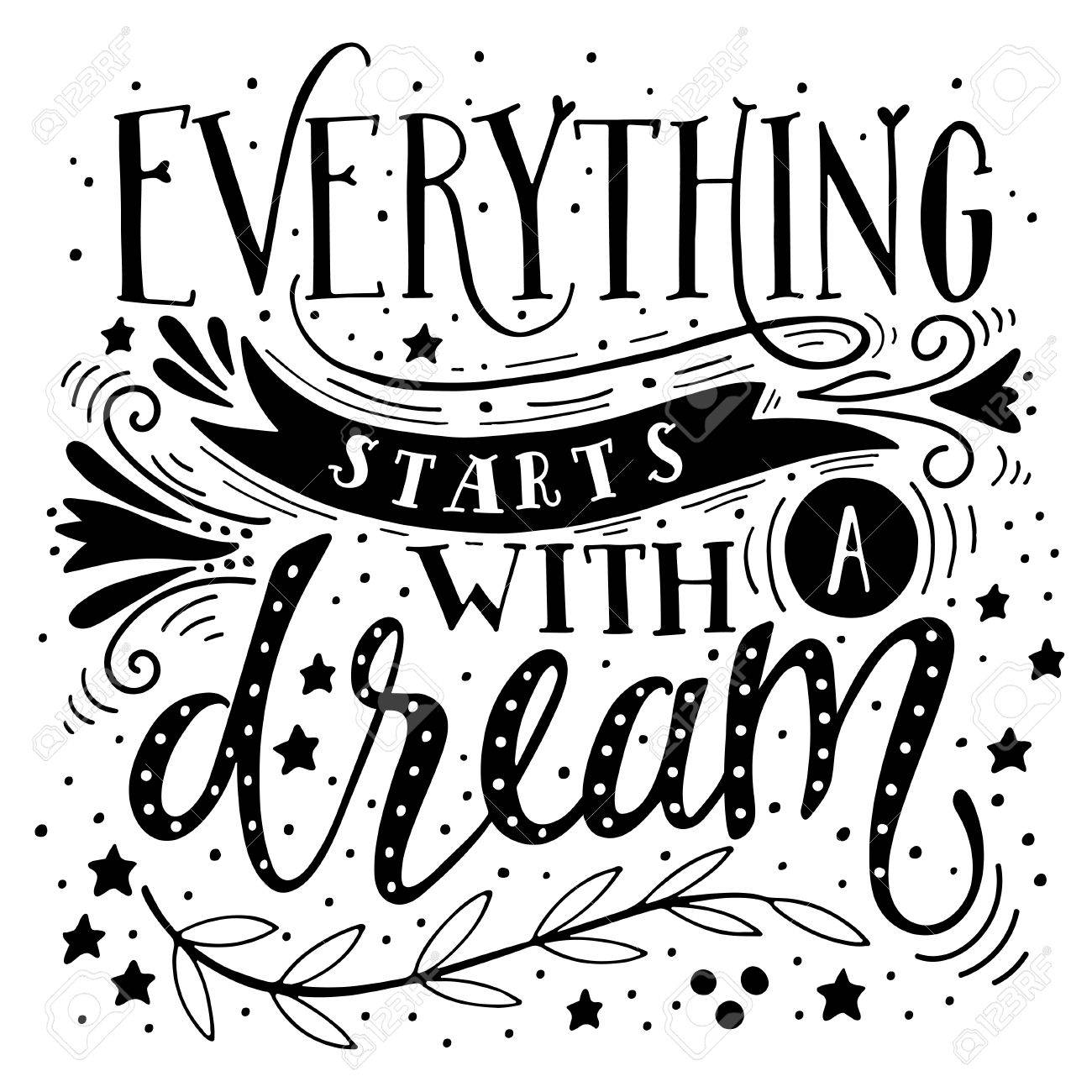 Everything starts with a dream. Inspirational quote. Hand drawn vintage illustration with hand-lettering. This illustration can be used as a print on t-shirts and bags, stationary or as a poster. - 51527145