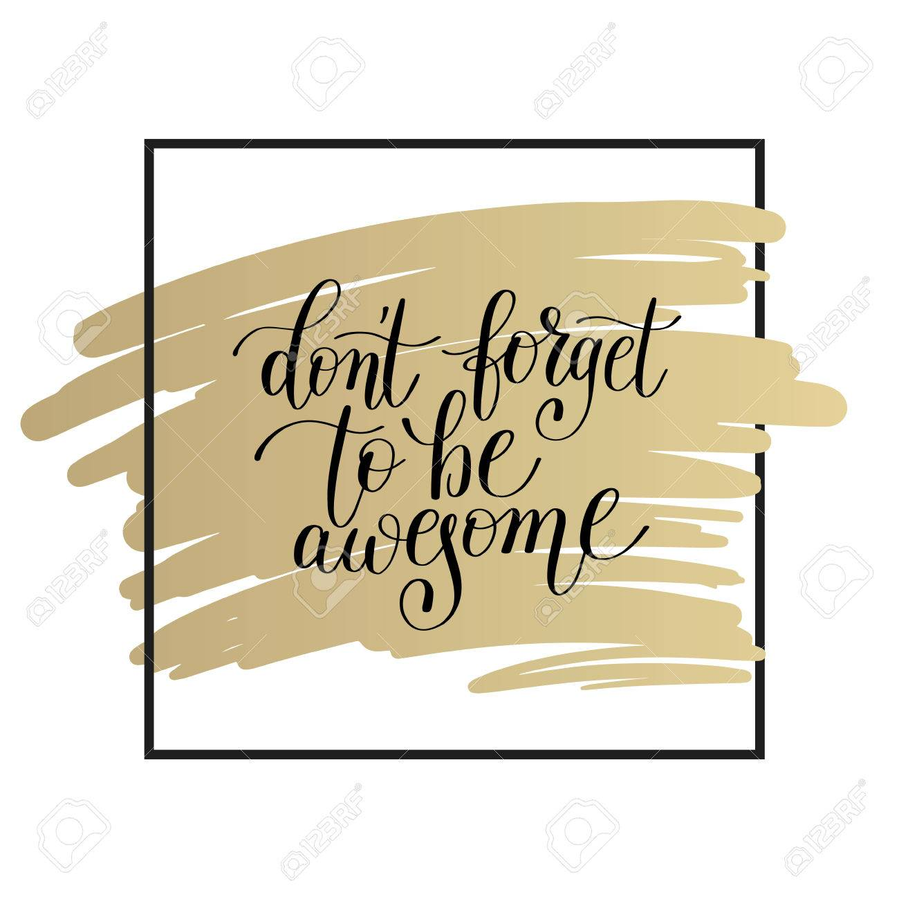 Don\'t Forget To Be Awesome Lettering Positive Quote On Gold To ...