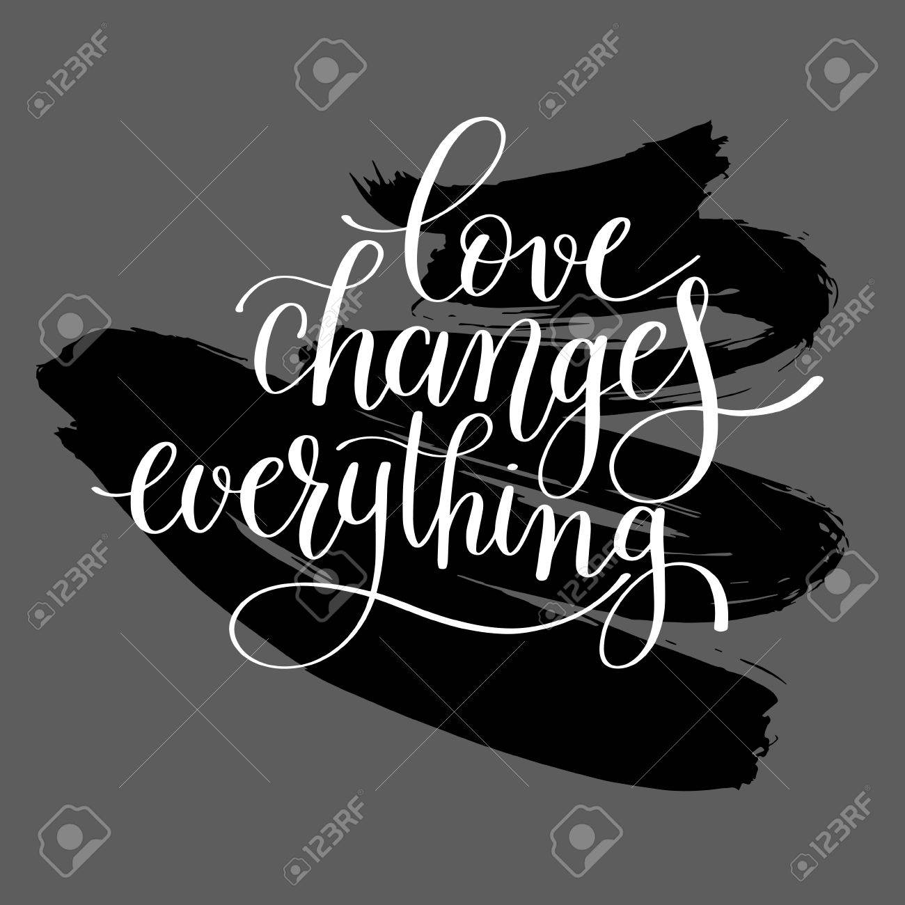 Love Quotes Wedding Invitation Love Changes Everything Handwritten Lettering Quote About Love