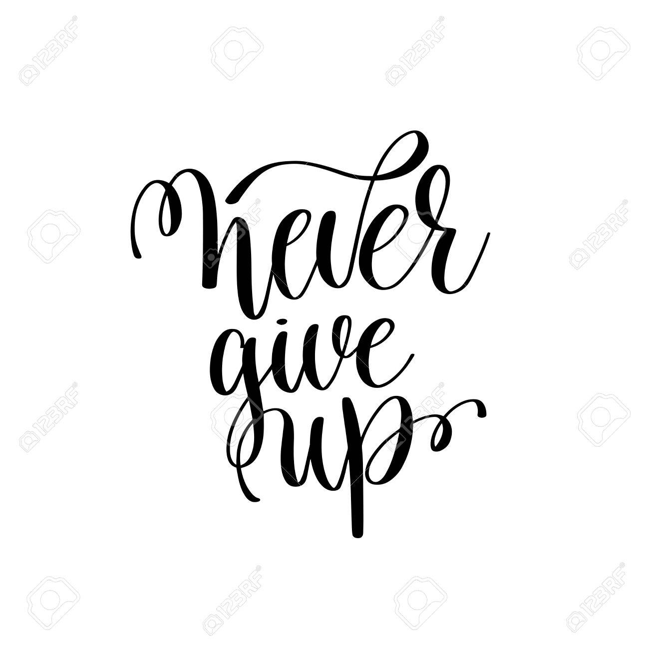 Never give up black and white ink lettering positive quote stock vector 81629379