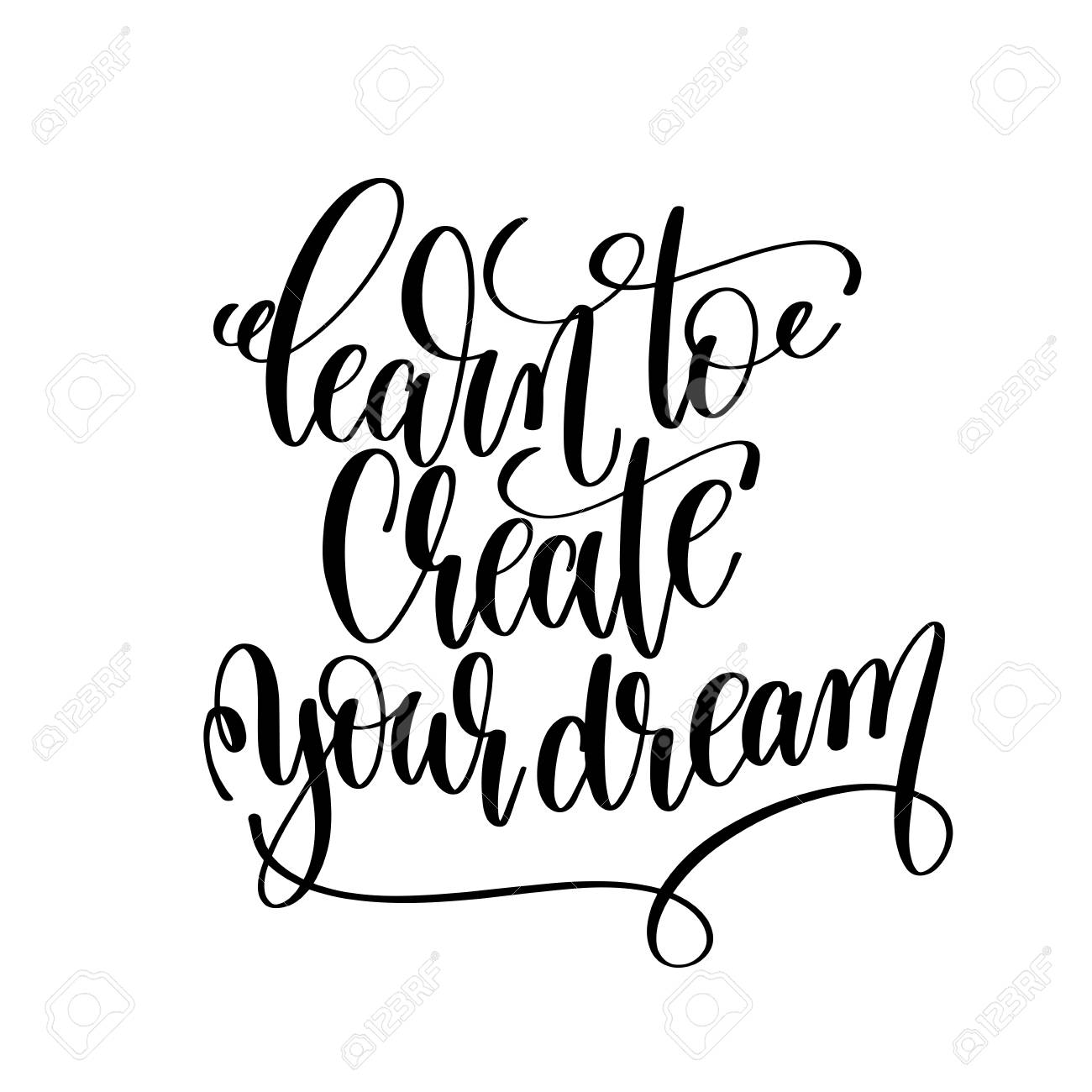 Learn To Create Your Dream Black And White Hand Written Lettering Positive Quote Motivation
