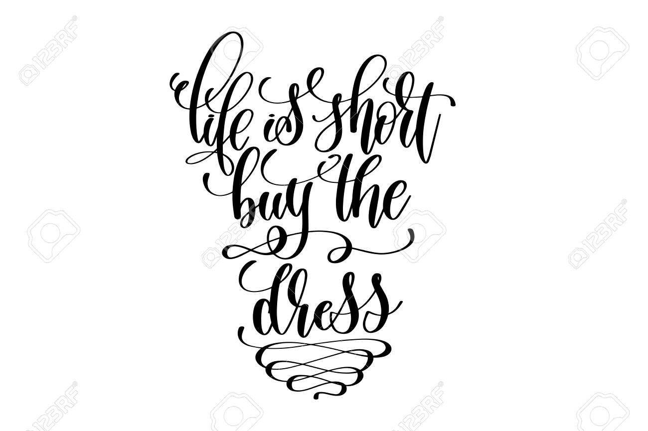 Image of: Inspirational Sayings Life Is Short Buy The Dress Hand Lettering Positive Quote Motivational Calligraphy Vector Illustration 123rfcom Life Is Short Buy The Dress Hand Lettering Positive Quote