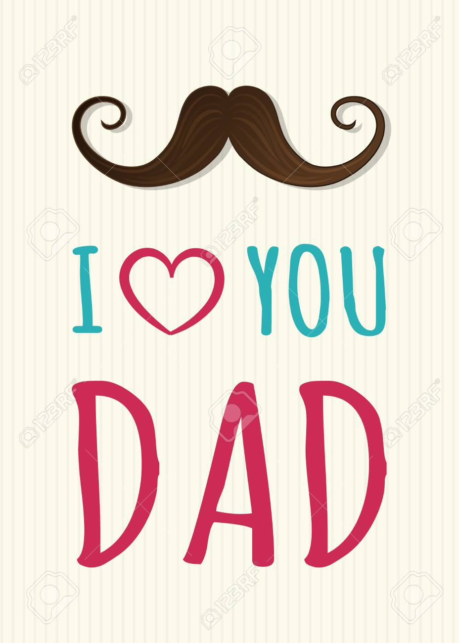 I Love You Dad Cute Background With Mustache For Father S Day Royalty Free Cliparts Vectors And Stock Illustration Image 101169831