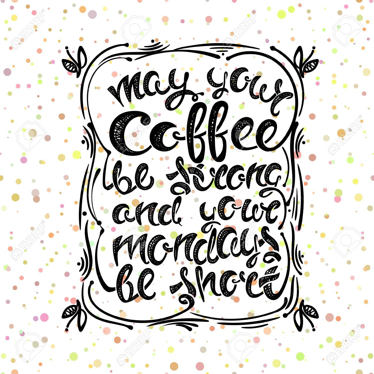 May Your Coffee Be Strong And Your Mondays Be Short Hand Drawn
