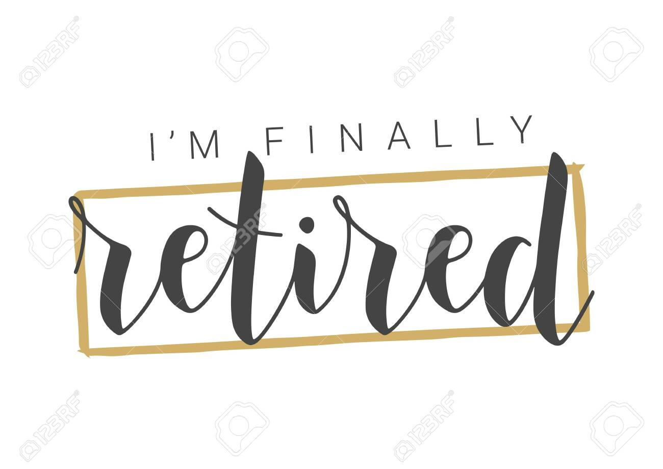 Handwritten Lettering Of I M Finally Retired Template For Greeting Royalty Free Cliparts Vectors And Stock Illustration Image 147358942