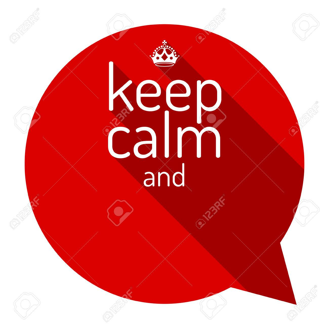 Keep calm red talk bubble motivational quote and keep calm crown keep calm red talk bubble motivational quote and keep calm crown empty template pronofoot35fo Gallery