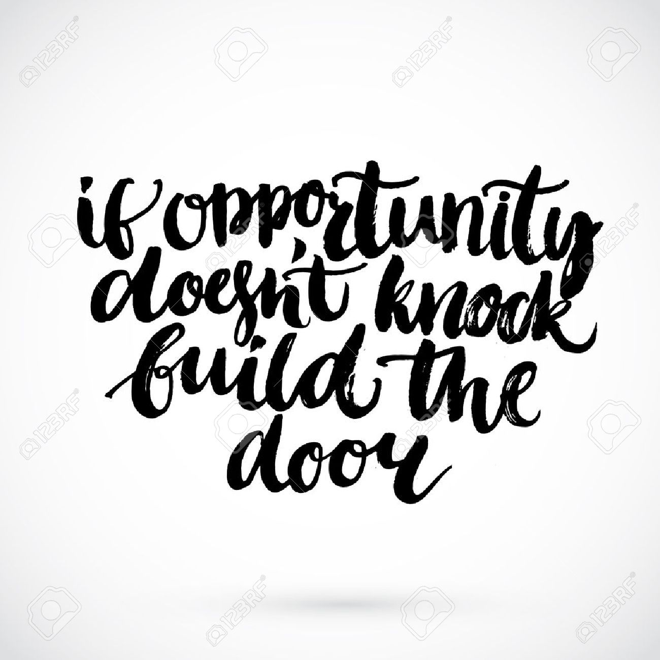 motivational quote if opportunity doesn t knock build the door