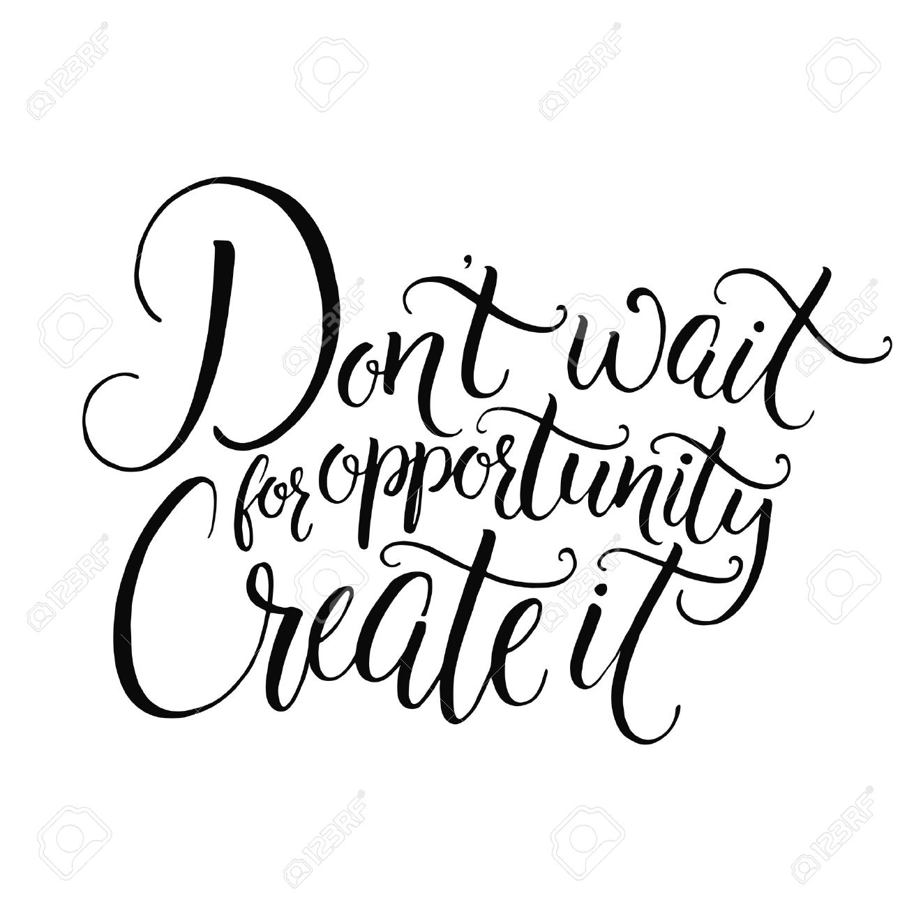 Create A Quote Don't Wait For Opportunitycreate Itmotivational Quote About