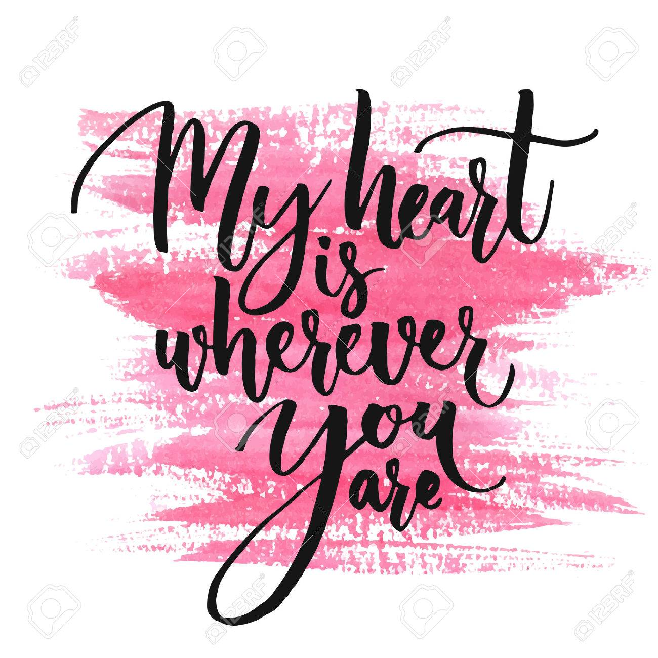 My heart is wherever you are. Romantic quote for Valentines day cards and prints. Black ink calligraphy at pink watercolor texture - 50243236