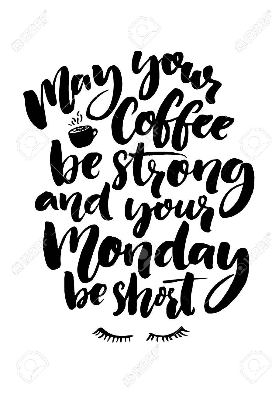 May Your Coffee Be Strong And Your Monday Be Short Fun Quote