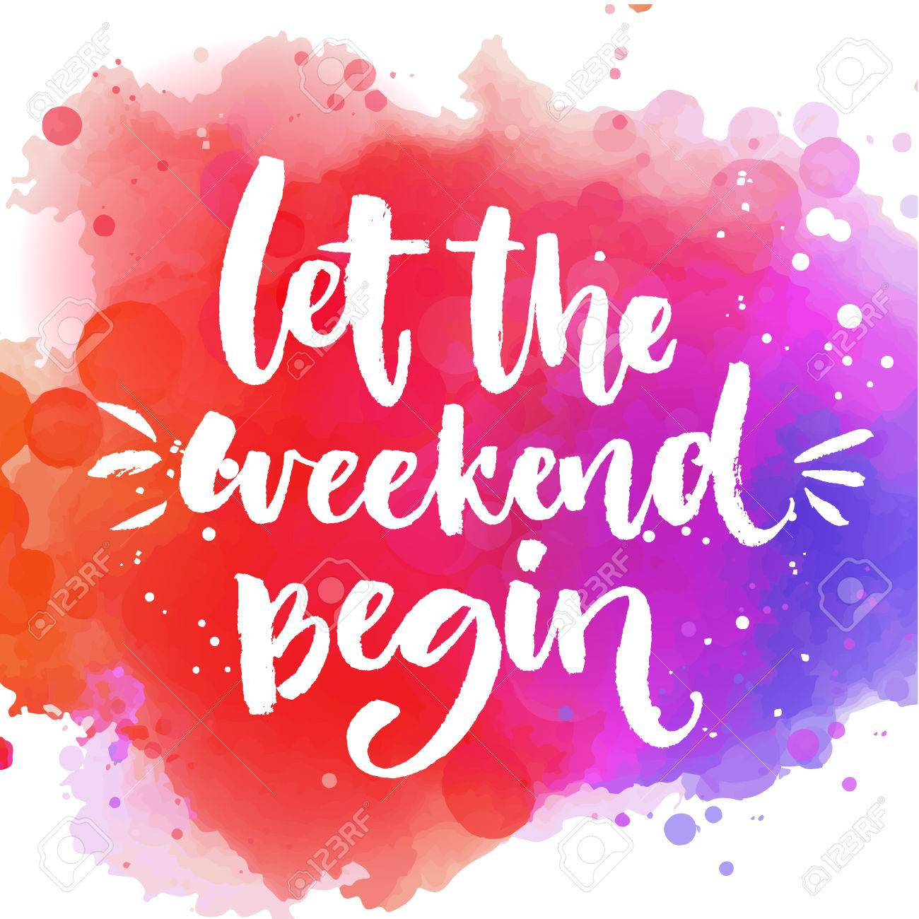 Let the weekend begin. Fun saying about week ending, office motivational quote. Custom lettering at colorful splash background - 60316396