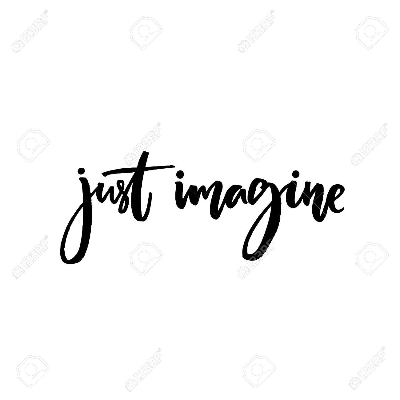 Just imagine. Inspirational quote, vector calligraphy. Black modern lettering isolated on white background - 58792918