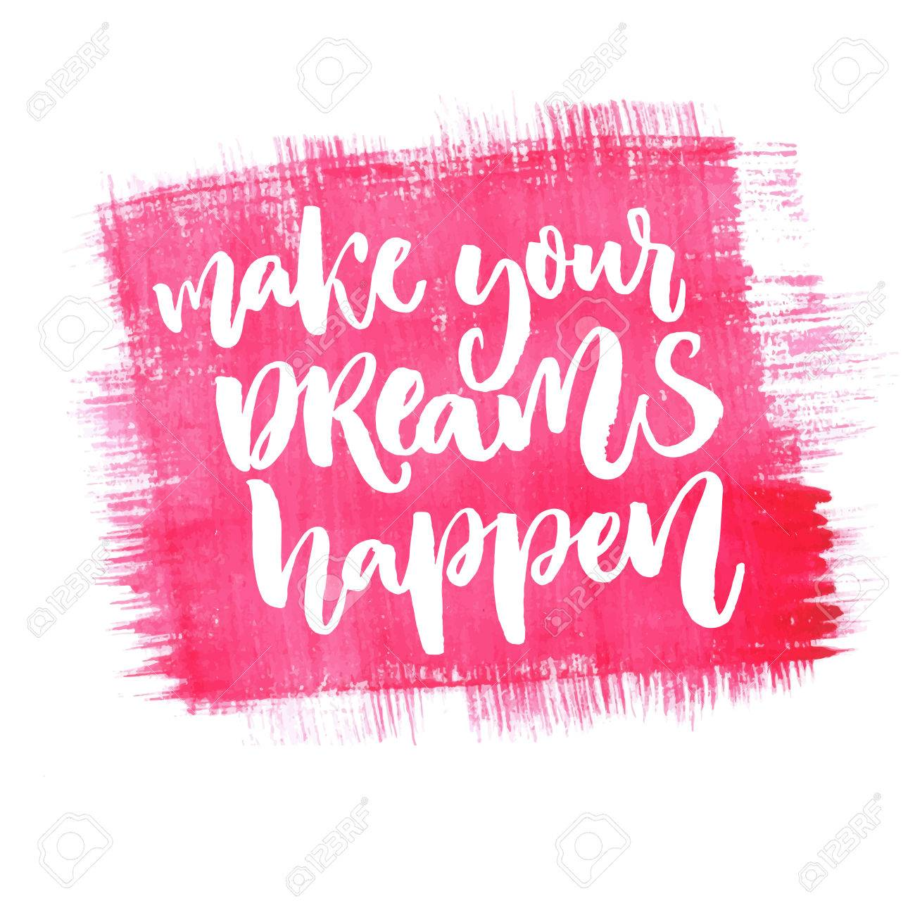 Make Your Dreams Happen Inspirational Quote About Dream Goals