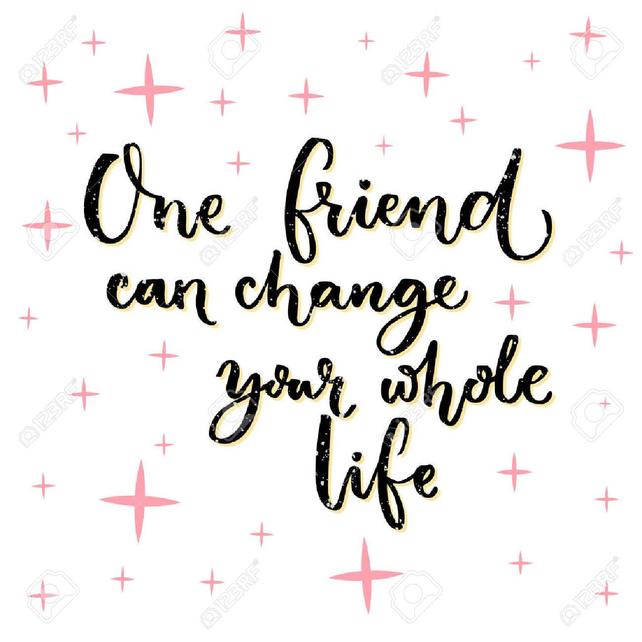 One Friend Can Change Your Whole Life. Inspiration Quote About Friendship,  Lettering Design For