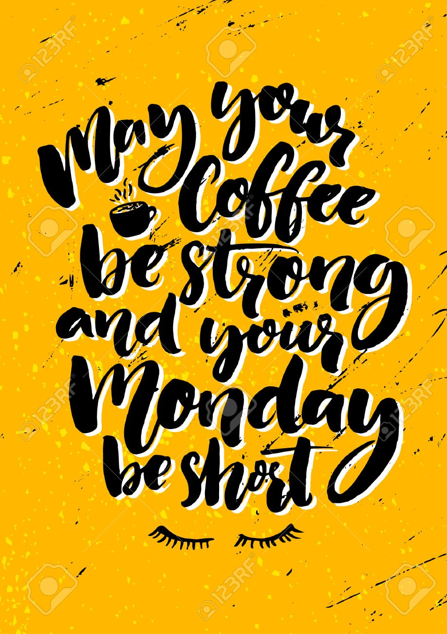 May Your Coffee Be Strong And Your Monday Be Short. Fun Quote ...