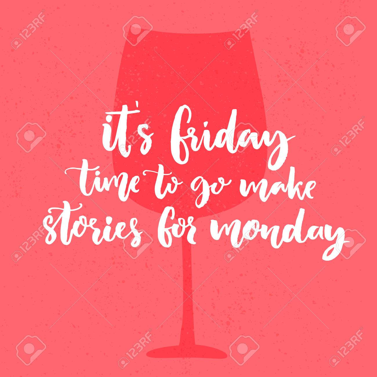 It's Friday, time to go make stories for Monday. Funny saying about week end. Vector poster design with glass of wine - 60316459