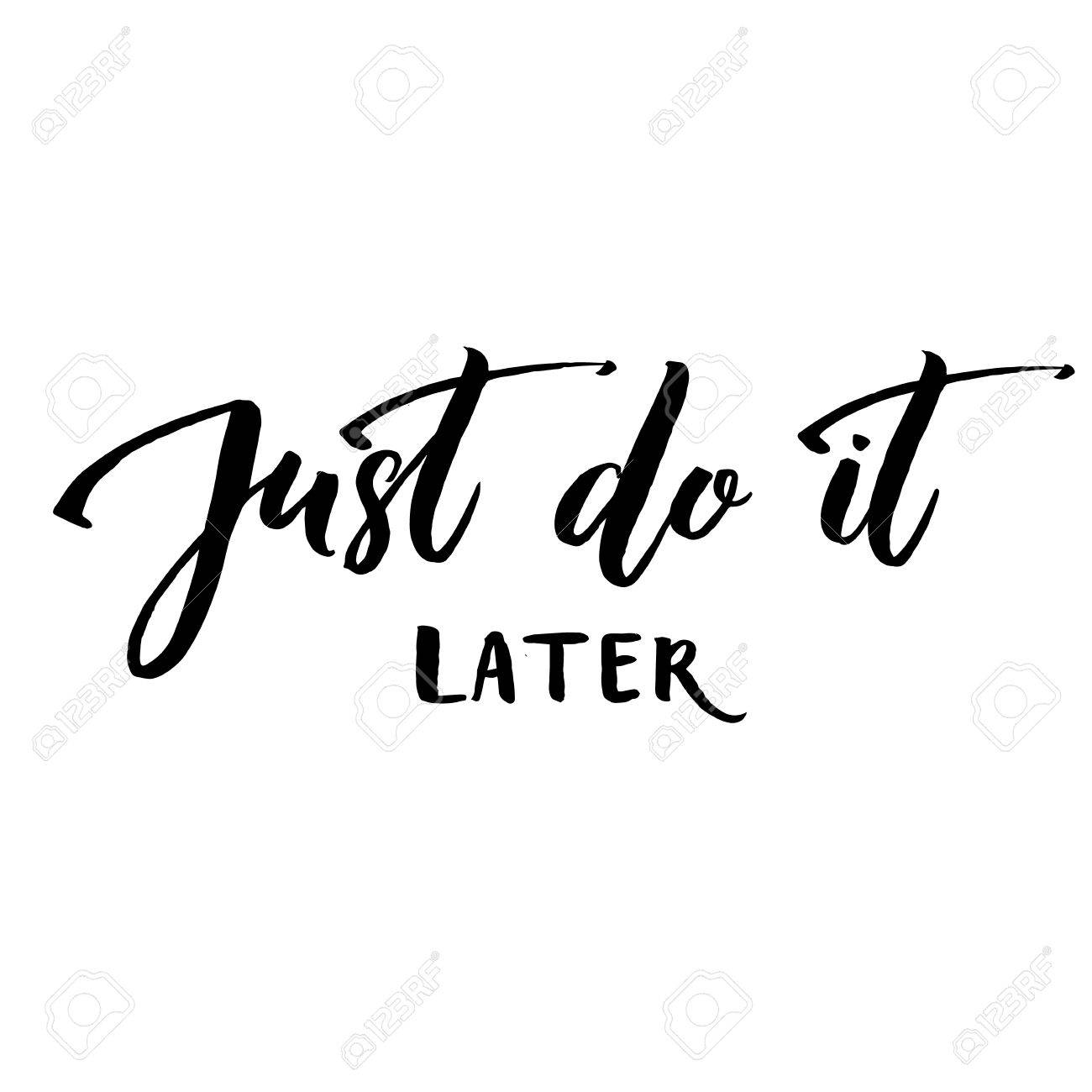 Just do it later. Fun motivational quote about procrastination and work. Vector lettering phrase handwritten black at white background. - 60316529