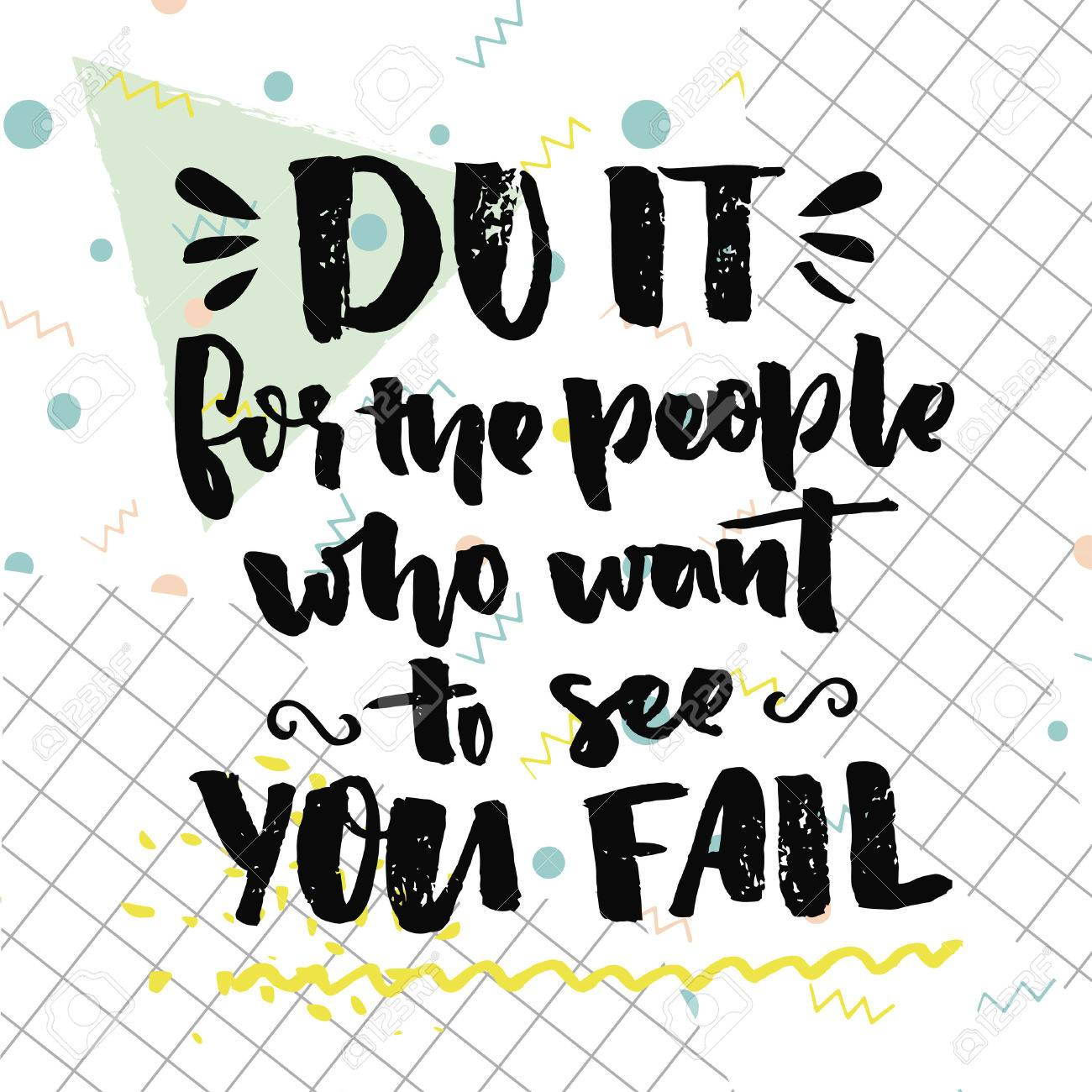 Do it for the people who want to see you fail  Motivational quote