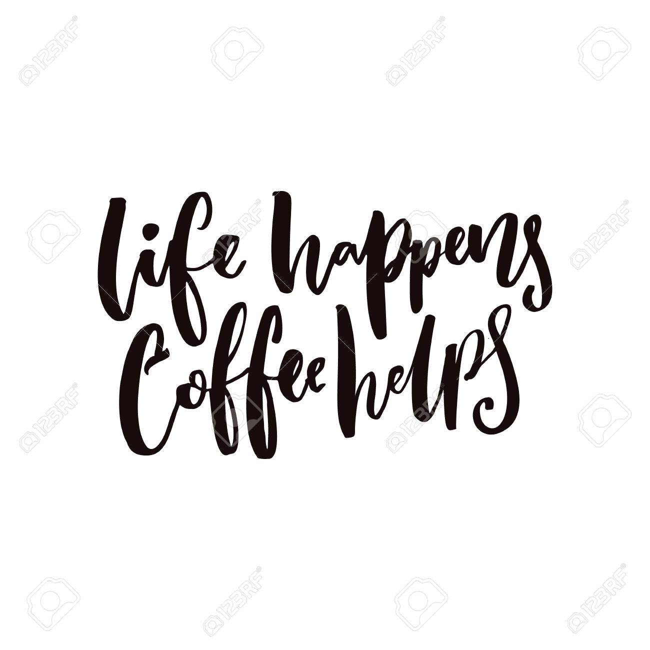 Life Happens Coffee Helpsspirational Coffee Quote For Posters