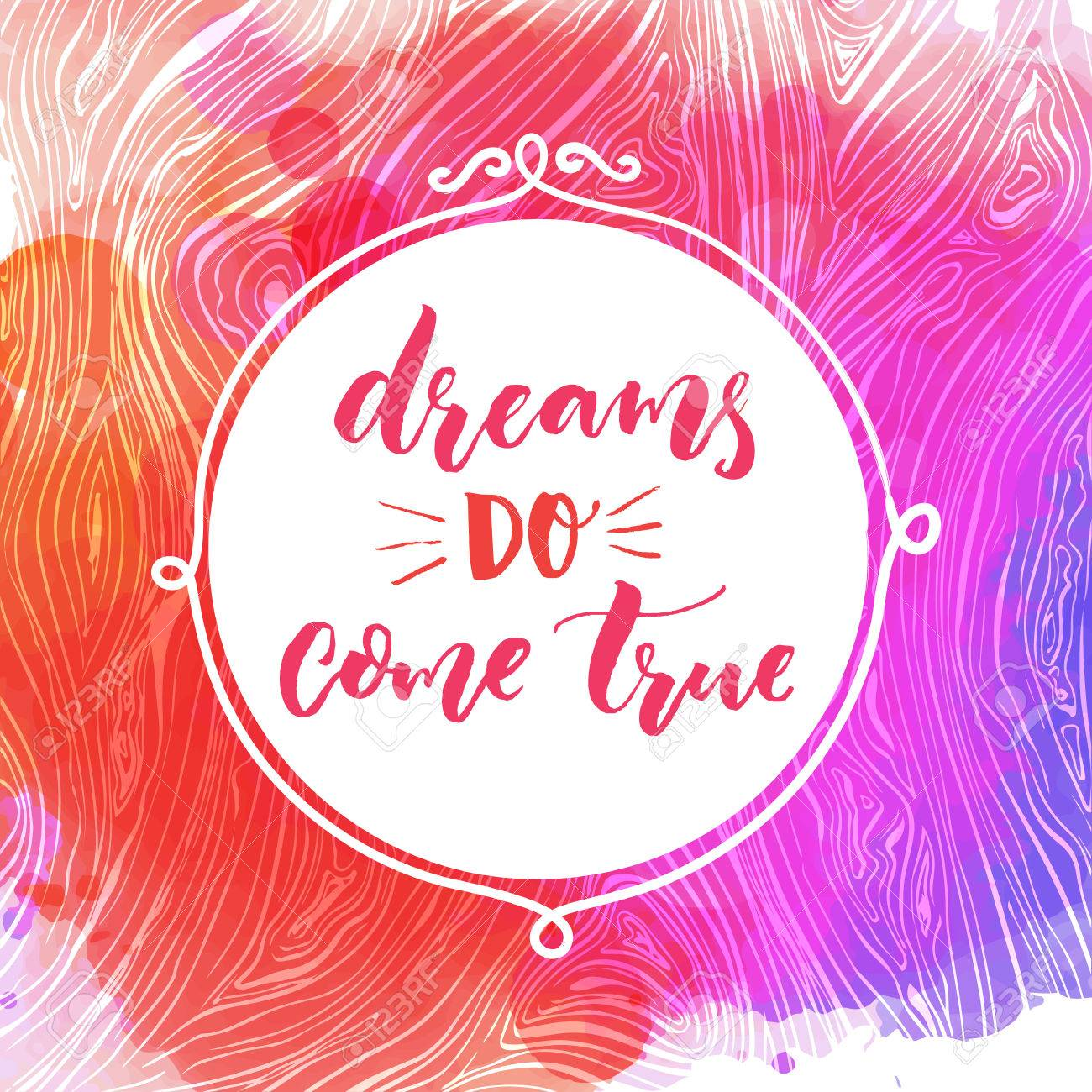 Dreams Do Come True. Motivational Quote, Hand Lettering Quote On Pink And  Purple Watercolor