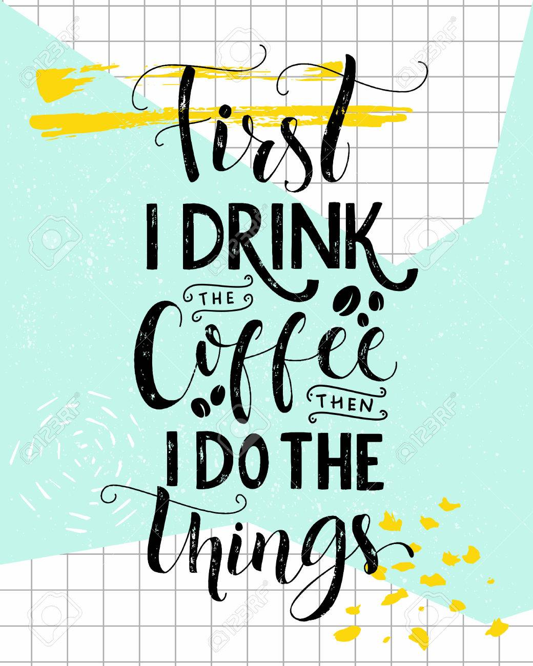 First I Drink The Coffee Then I Do The Things Coffee Quote