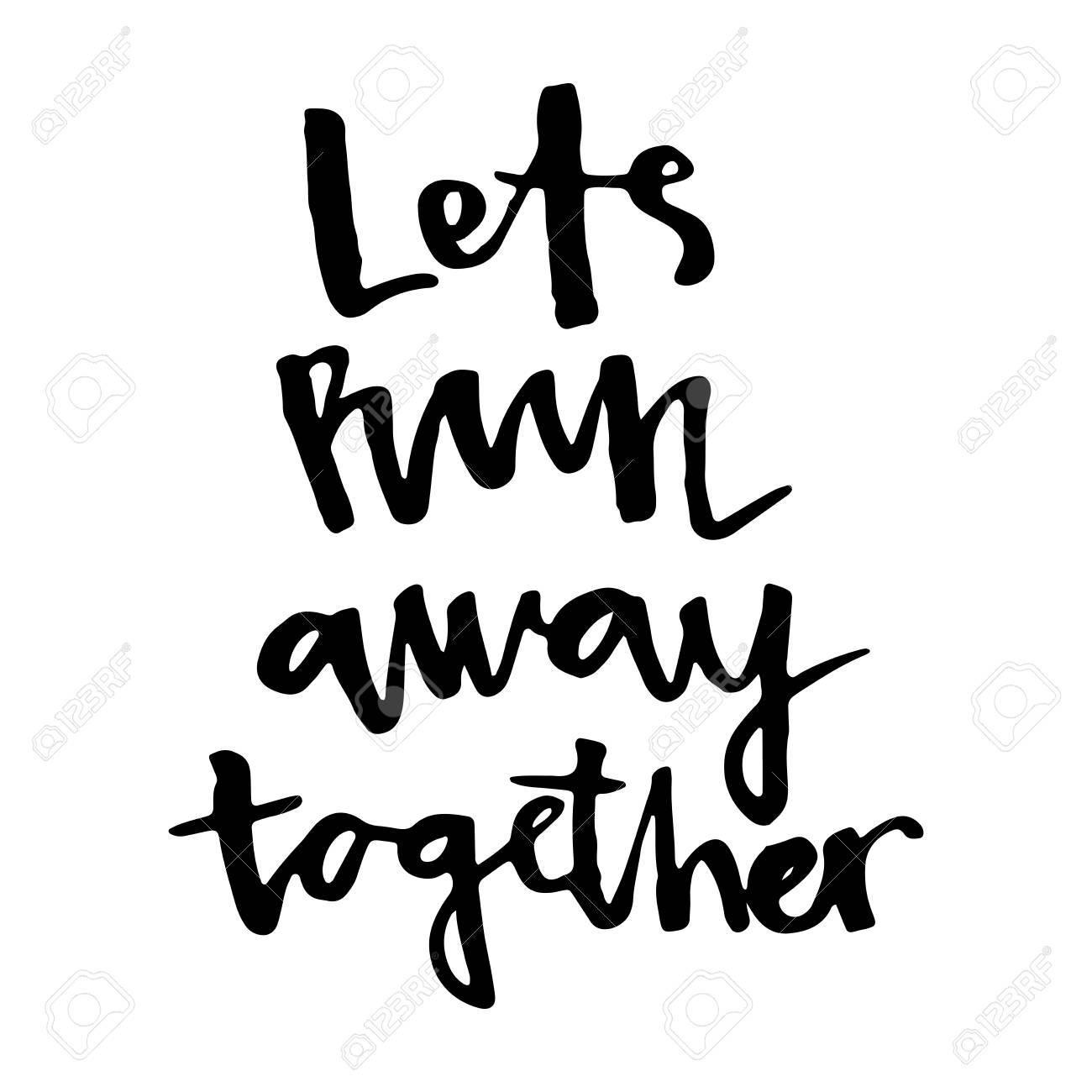 Lass Uns Gemeinsam Wegrennen. Beschriftung Inspiration Zitat. Netter ...
