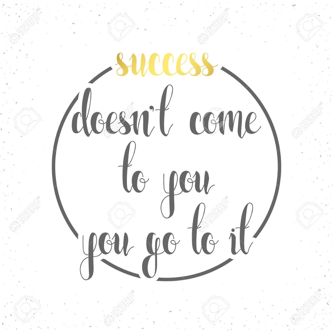 Poster design quotes - Inspirational Motivational Quote Poster Design Success Doesnt Come To You You Go To