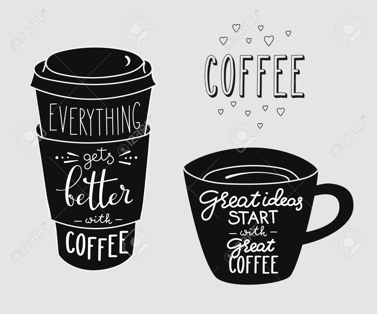 Everything gets better with coffee. Great ideas start with great coffee. Quote lettering on coffee cup shape set. Calligraphy style coffee quote. Coffee shop promotion motivation - 50002656