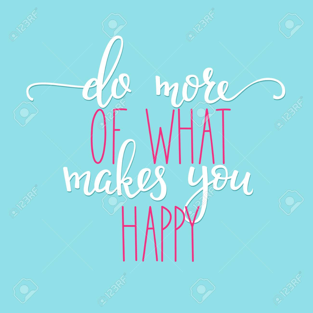 Do More Of What Makes You Happy Life Style Inspiration Quotes