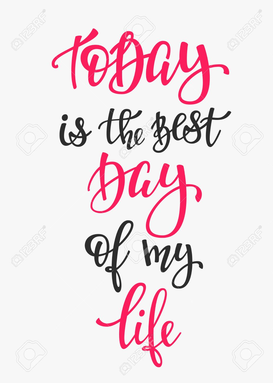 Quote For Today About Life Adorable Today Is The Best Day Of My Life Quote Letteringcalligraphy