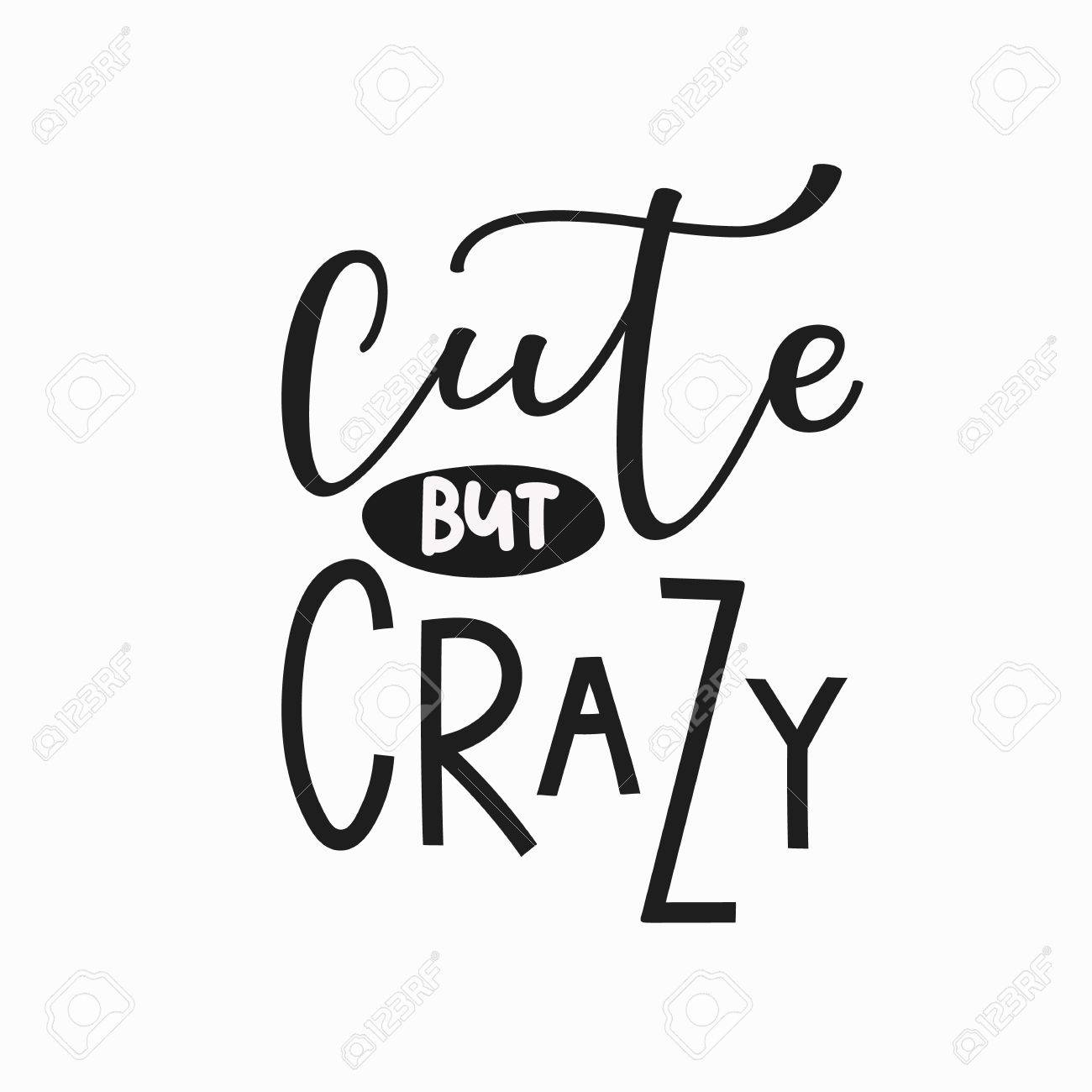 Cute But Crazy Girl T Shirt Quote Lettering Calligraphy Inspiration Graphic Design Typography Element
