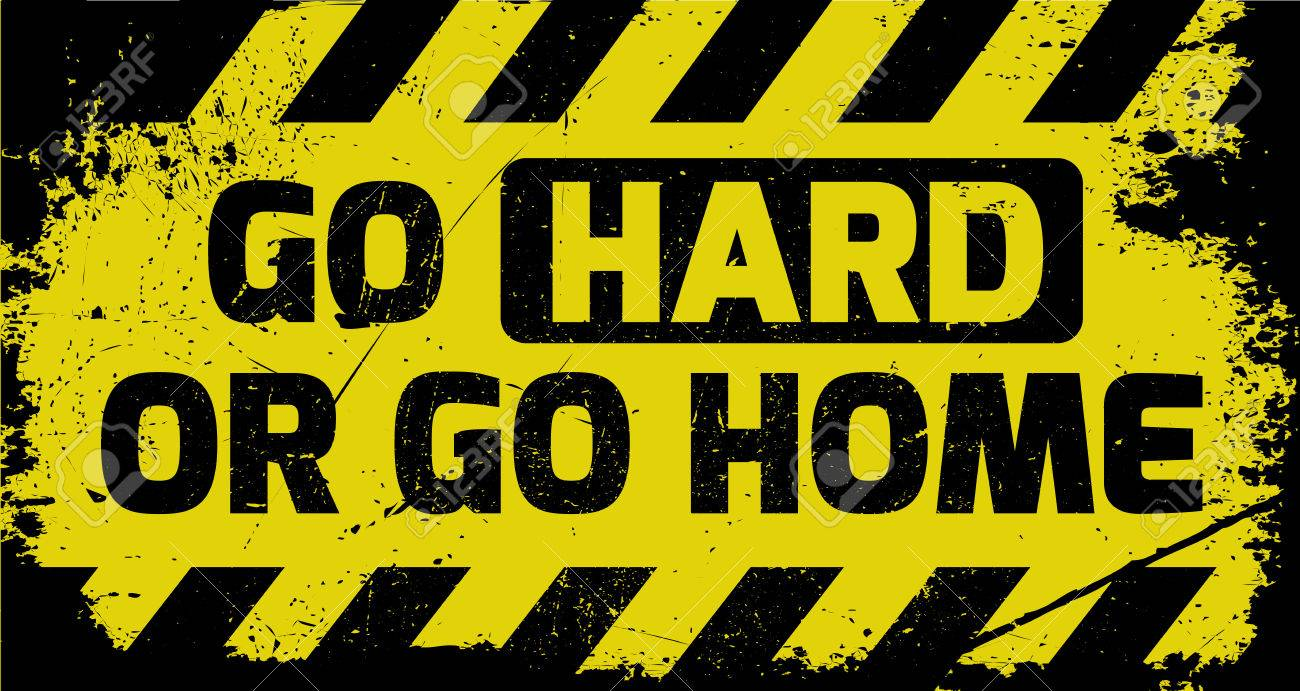 Go Hard Or Go Home Sign Yellow With Stripes Road Sign Variation