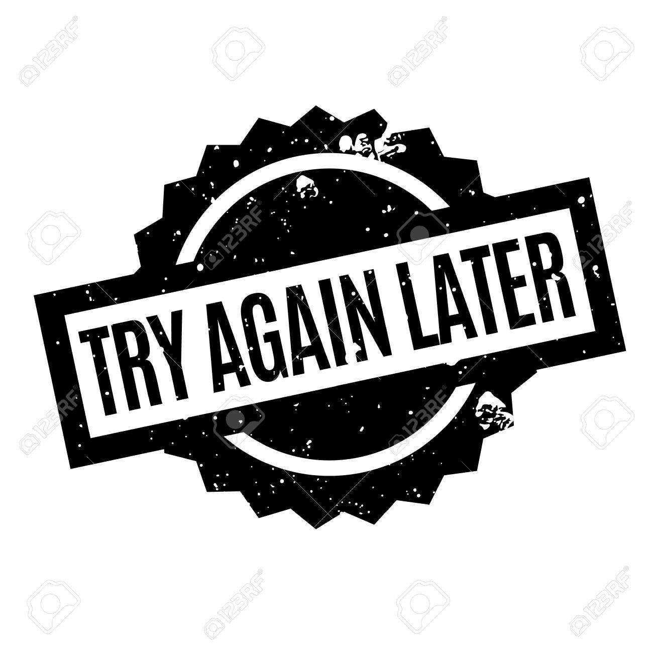 Try Again Later rubber stamp. Grunge design with dust scratches. Effects can be easily removed for a clean, crisp look. Color is easily changed. - 74021428