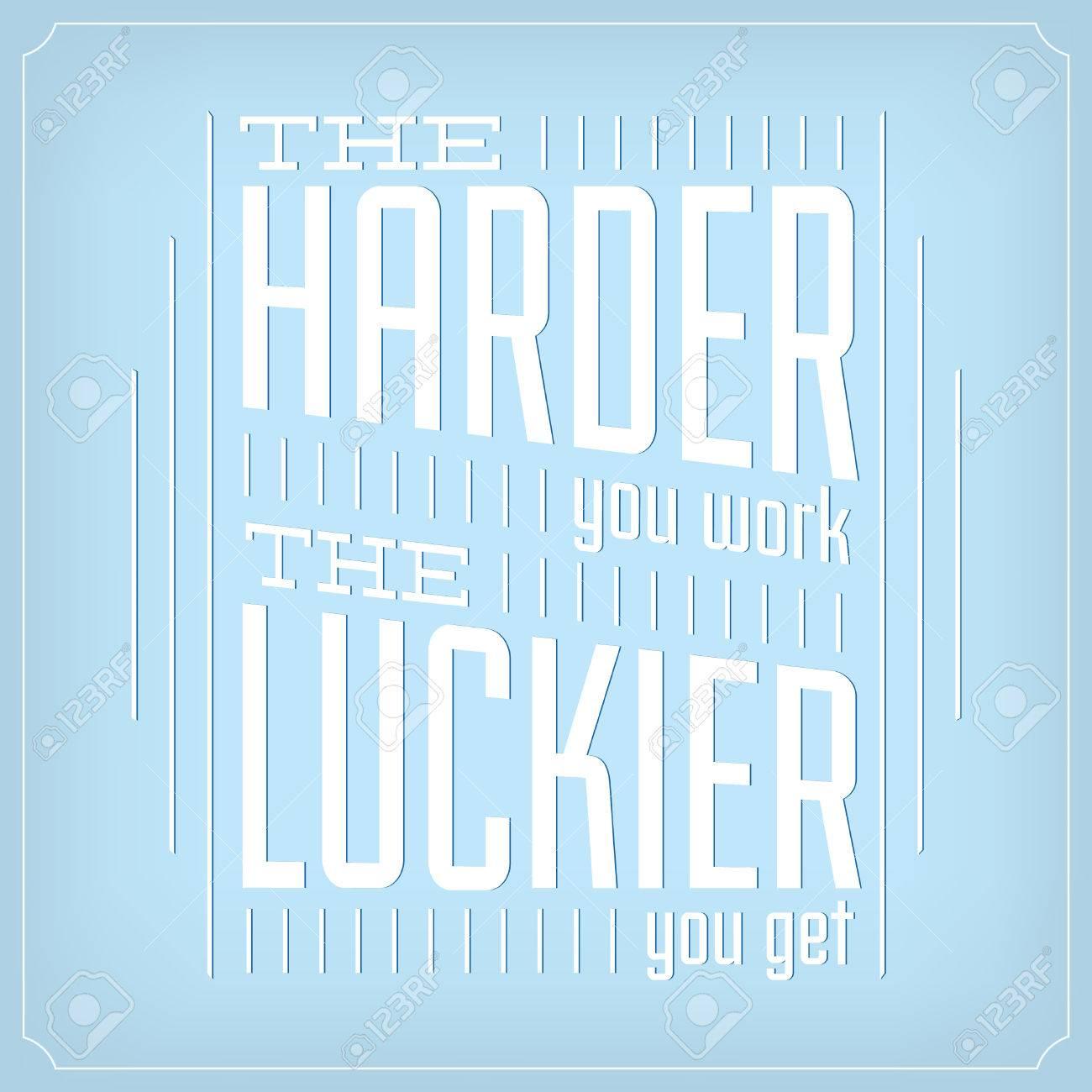Je Härter Man Arbeitet Die Luckier Sie Angebot Einholen Typographic