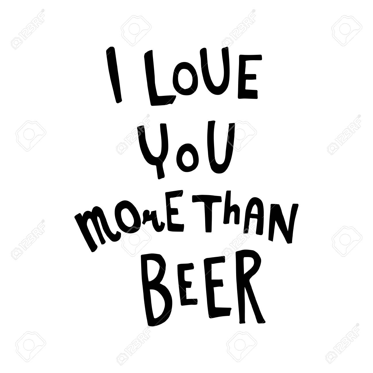 Vector Funny Hand Lettering Text I Love You More Than Beer Royalty