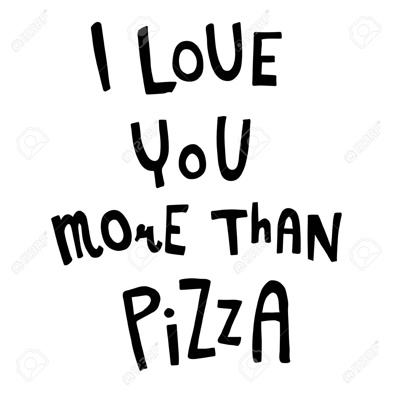 Vector Funny Hand Lettering Text I Love You More Than Pizza Royalty