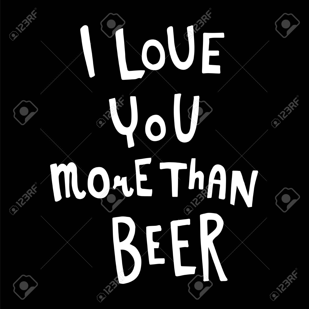 Vector Funny Hand Lettering Quote I Love You More Than Beer Royalty