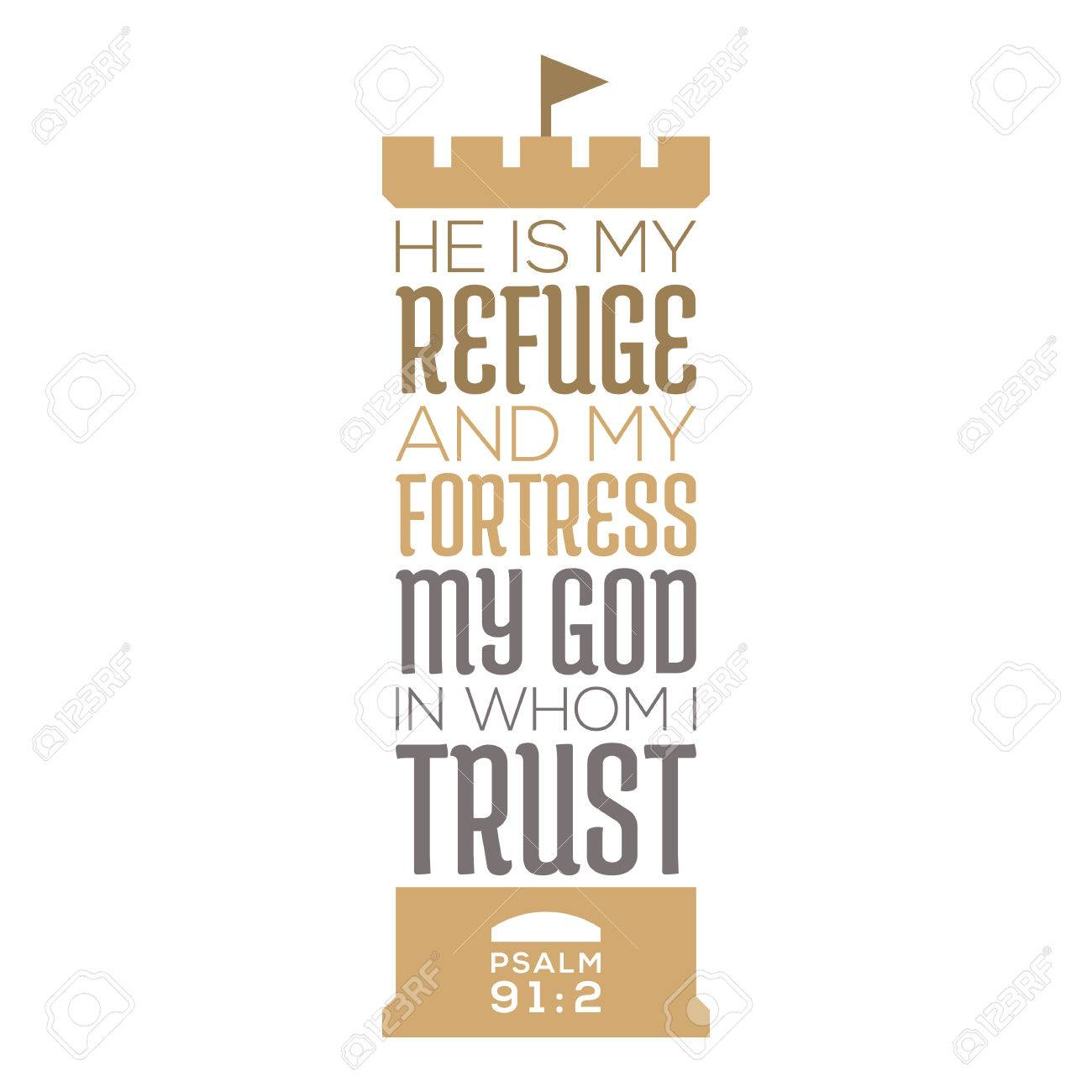 He is my refuge and my fortress, my god in whom i trust, bible